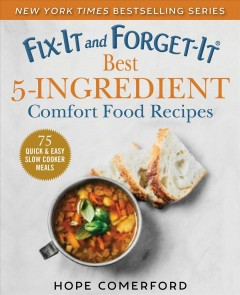 Fix-it and forget-it. Best 5-ingredient comfort food recipes : 75 quick & easy slow cooker meals / Hope Comerford ; photos by Bonnie Matthews. - Hope Comerford ; photos by Bonnie Matthews.