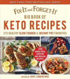 Fix-it and forget-it big book of keto recipes : 275 healthy slow cooker & instant pot favorites / Hope Comerford.