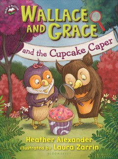 Wallace and Grace and the cupcake caper /  Heather Alexander ; illustrated by Laura Zarrin. - Heather Alexander ; illustrated by Laura Zarrin.
