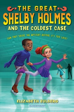 The great Shelby Holmes and the coldest case /  Elizabeth Eulberg ; illustrated by Edwin Madrid. - Elizabeth Eulberg ; illustrated by Edwin Madrid.