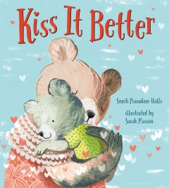 Kiss it better /  Smriti Prasadam-Halls ; illustrated by Sarah Massini.