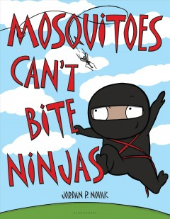Mosquitoes can't bite ninjas /  by Jordan P. Novak ; illustrated by Jordan P. Novak. - by Jordan P. Novak ; illustrated by Jordan P. Novak.