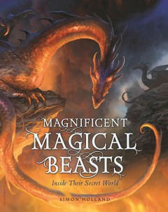 Magnificent magical beasts : inside their secret world / Simon Holland ; Illustrated by Gary Blythe, David Demaret, Nelson Evergreen, John Howe, Mike Love, Kev Walker, Helen Ward, David Wyatt. - Simon Holland ; Illustrated by Gary Blythe, David Demaret, Nelson Evergreen, John Howe, Mike Love, Kev Walker, Helen Ward, David Wyatt.