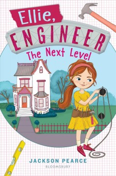Ellie, engineer : the next level / Jackson Pearce ; illustrated by Tuesday Mourning. - Jackson Pearce ; illustrated by Tuesday Mourning.