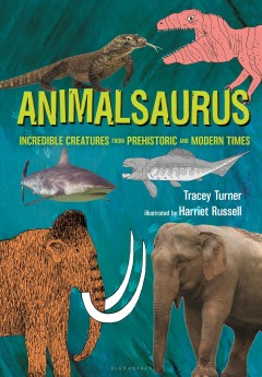 Animalsaurus /  by Tracey Turner ; illustrated by Harriet Russell. - by Tracey Turner ; illustrated by Harriet Russell.