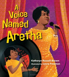A voice named Aretha /  by Katheryn Russell-Brown ; illustrated by Laura Freeman. - by Katheryn Russell-Brown ; illustrated by Laura Freeman.