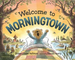 Welcome to Morningtown /  Blake Liliane Hellman ; illustrated by Steven Henry. - Blake Liliane Hellman ; illustrated by Steven Henry.