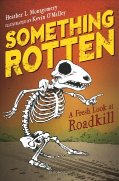 Something rotten : a fresh look at roadkill / by Heather Montgomery ; illustrated by Kevin O'Malley.