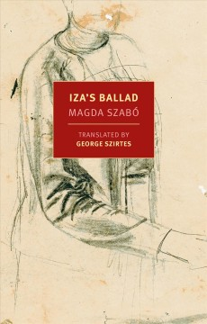 Iza's ballad /  Magda Szabo ; translated from the Hungarian by George Szirtes.