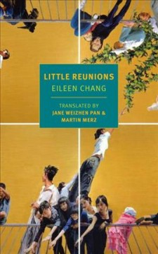 Little reunions /  by Eileen Chang ; translated by Jane Weizhen Pan and Martin Merz.