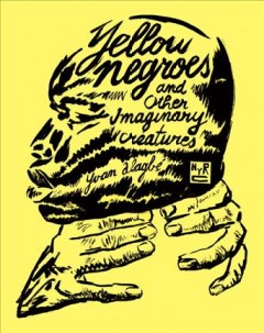 Yellow negroes and other imaginary creatures /  Yvan Alagbe ; [translated by Donald Nicholson-Smith].