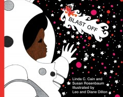 Blast off /  by Linda C. Cain and Susan Rosenbaum ; illustrated by Diane and Leo Dillon. - by Linda C. Cain and Susan Rosenbaum ; illustrated by Diane and Leo Dillon.