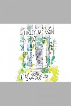 Life among the savages /  Shirley Jackson. - Shirley Jackson.