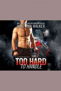 Too hard to handle /  Julie Ann Walker.