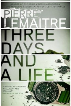 Three days and a life /  Pierre Lemaitre ; translated from the French by Frank Wynne. - Pierre Lemaitre ; translated from the French by Frank Wynne.