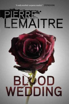 Blood wedding /  Pierre Lemaitre ; translated from the French by Frank Wynne. - Pierre Lemaitre ; translated from the French by Frank Wynne.
