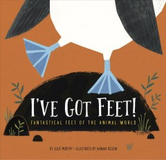 I've got feet! : fantastical feet of the animal world / by Julie Murphy ; illustrated by Hannah Tolson.