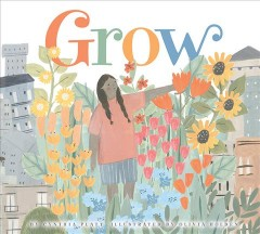 Grow /  by Cynthia Platt ; illustrated by Olivia Holden. - by Cynthia Platt ; illustrated by Olivia Holden.