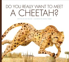 Do you really want to meet a cheetah? /  by Cari Meister ; illustrated by Daniele Fabbri. - by Cari Meister ; illustrated by Daniele Fabbri.