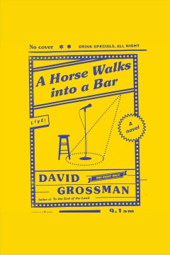 A horse walks into a bar /  by David Grossman ; translated by Jessica Cohen.