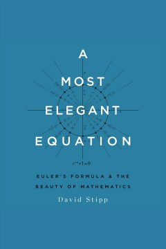 A most elegant equation : Euler's formula and the beauty of mathematics / David Stipp. - David Stipp.