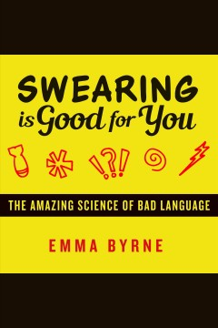 Swearing is good for you : the amazing science of bad language / Emma Bryne.