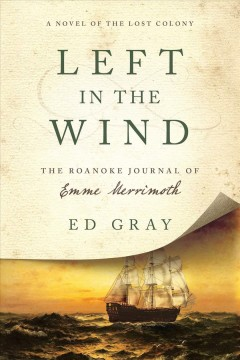 Left in the wind : the Roanoke journal of Emme Merrimoth / Ed Gray.