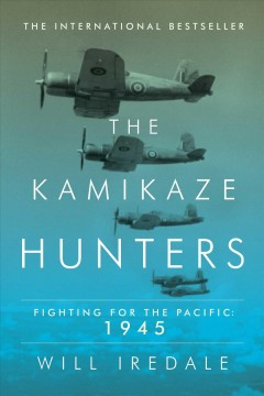 The Kamikaze hunters : fighting for the Pacific, 1945 / Will Iredale. - Will Iredale.