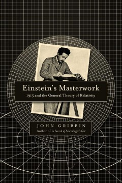 Einstein's masterwork : 1915 and the General Theory of Relativity / John Gribbin ; with Mary Gribbin.