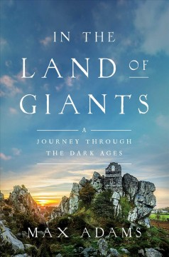 In the land of giants : a journey through the Dark Ages / Max Adams.