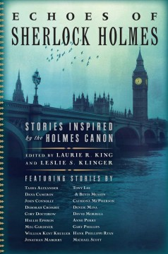 Echoes of Sherlock Holmes : stories inspired by the Holmes canon / edited by Laurie R. King and Leslie S. Klinger. - edited by Laurie R. King and Leslie S. Klinger.