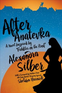 After Anatevka : a novel inspired by Fiddler on the roof / Alexandra Silber.