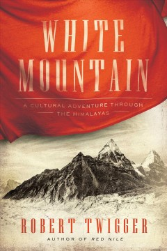 White mountain : a cultural adventure through the Himalayas / Robert Twigger.