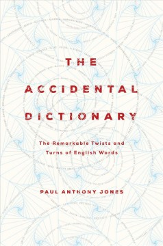 The accidental dictionary : the remarkable twists and turns of English words / Paul Anthony Jones.