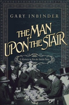 The man upon the stair : a mystery in fin-de-siècle Paris / Gary Inbinder. - Gary Inbinder.