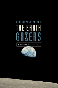 The Earth gazers : on seeing ourselves / Christopher Potter. - Christopher Potter.