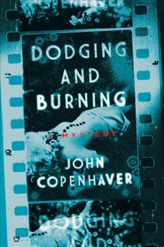 Dodging and burning : a mystery / John Copenhaver.