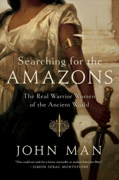 Searching for the Amazons : the real warrior women of the ancient world / John Mann. - John Mann.
