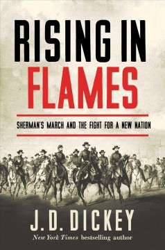 Rising in flames : Sherman's March and the fight for a new nation / J.D. Dickey. - J.D. Dickey.