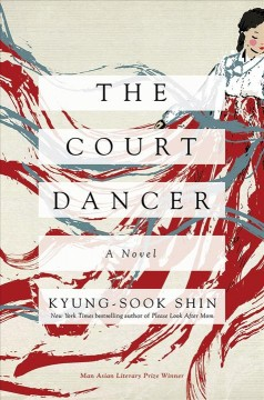 The court dancer /  Kyung-Sook Shin ; translated by Anton Hur.