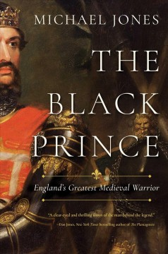 The Black Prince : England's greatest medieval warrior / Michael Jones.