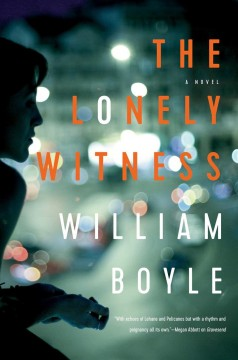 The lonely witness : a novel / William Boyle.