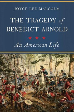 The tragedy of Benedict Arnold : an American life / Joyce Lee Malcolm.