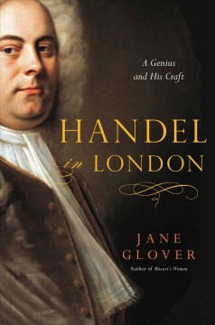 Handel in London : a genius and his craft / Jane Glover.