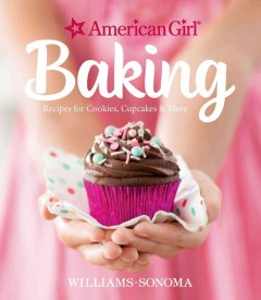 American girl baking /  photography by Nicole Hill Gerulat ; conceived and produced by Weldon Owen, Inc. in collaboration with Williams-Sonoma, Inc. - photography by Nicole Hill Gerulat ; conceived and produced by Weldon Owen, Inc. in collaboration with Williams-Sonoma, Inc.