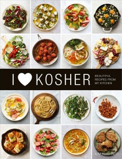 I [heart] kosher : beautiful recipes from my kitchen / Kim Kushner ; photography, Kate Sears. - Kim Kushner ; photography, Kate Sears.