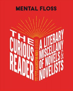 The curious reader : a literary miscellany of novels & novelists / edited by Erin McCarthy and the team at Mental Floss.