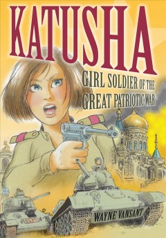 Katusha : girl soldier of the Great Patriotic War / Wayne Vansant. - Wayne Vansant.
