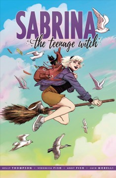Sabrina the teenage witch.  story by Kelly Thompson ; art by Veronica Fish and Andy Fish ; lettering by Jack Morelli. - story by Kelly Thompson ; art by Veronica Fish and Andy Fish ; lettering by Jack Morelli.
