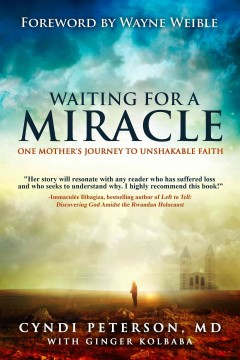 Waiting for a Miracle : One Mother's Journey to Unshakable Faith / Cyndi Peterson.